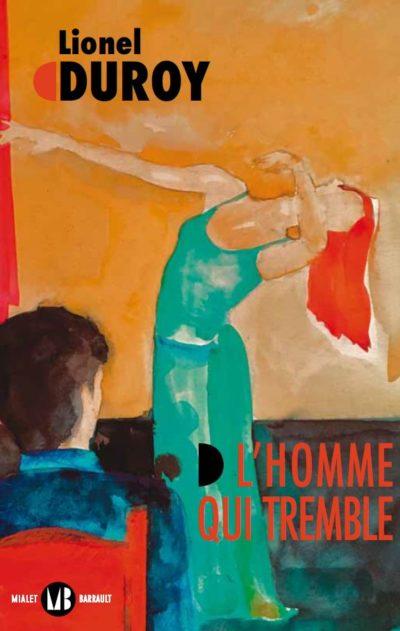 """Couverture du livre de Lionel Duroy, """"L'homme qui tremble"""""""