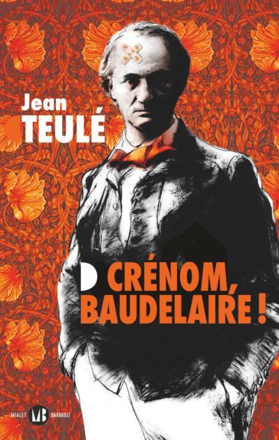 image de couverture du Roman, Crénom Beaudelaire !, Jean Teulé