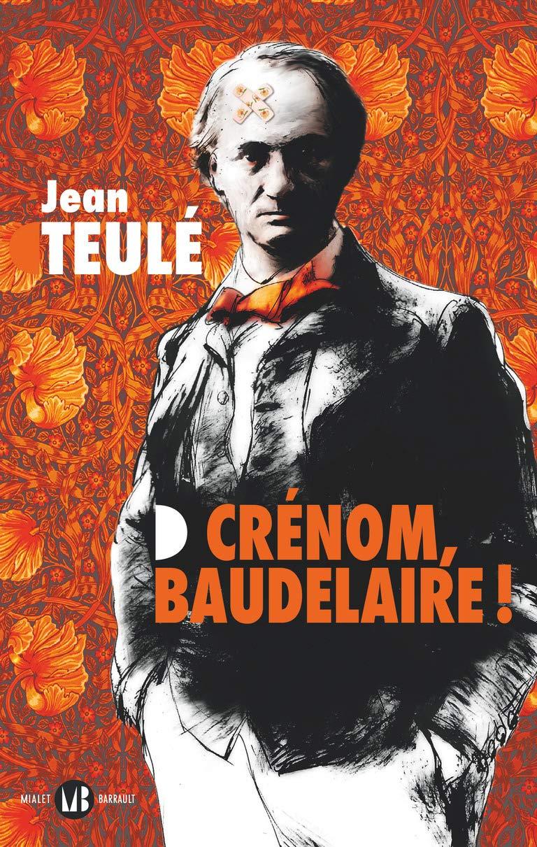 Jean Teulé, Crénom Baudelaire !